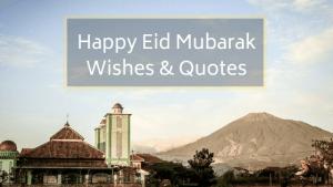 Happy Eid Mubarak Wishes & Quotes