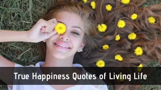 Best True Happiness Quotes of Living Life
