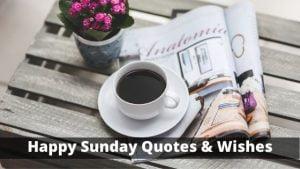 Happy Sunday Quotes & Wishes