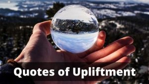 Quotes of Upliftment