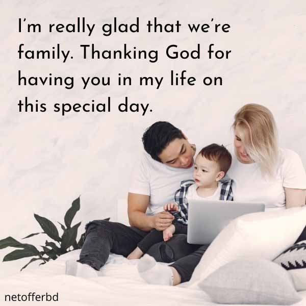 I'm really glad that we're family. Thanking God for having you in my life on this special day.