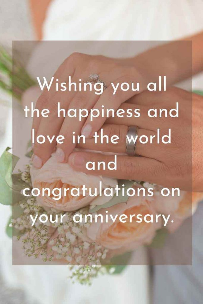 Wishing you all the happiness and love in the world and congratulations on your anniversary.
